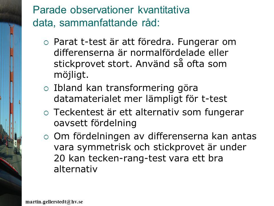 Parade observationer kvantitativa data, sammanfattande råd: martin.gellerstedt@hv.se  Parat t-test är att föredra. Fungerar om differenserna är norma