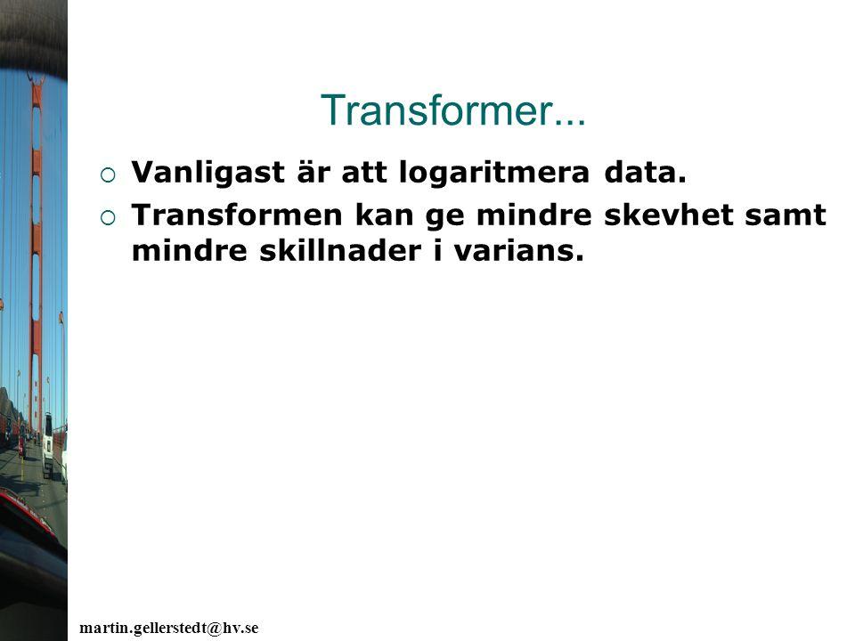 Transformer...  Vanligast är att logaritmera data.  Transformen kan ge mindre skevhet samt mindre skillnader i varians.