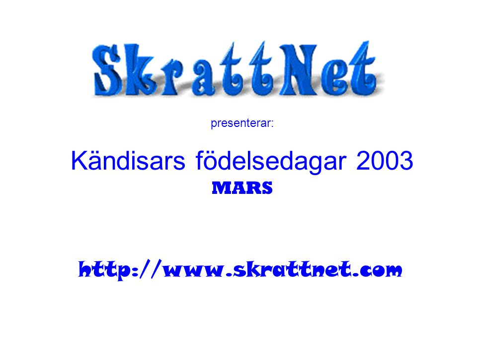 presenterar: Kändisars födelsedagar 2003 MARS http://www.skrattnet.com