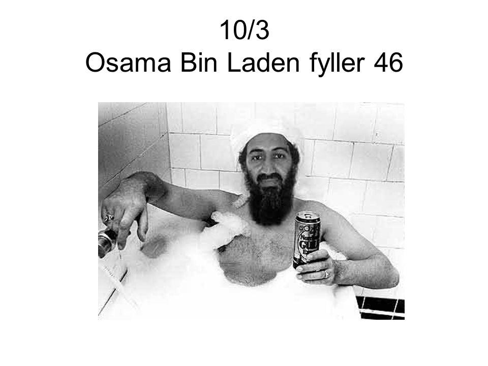 10/3 Osama Bin Laden fyller 46