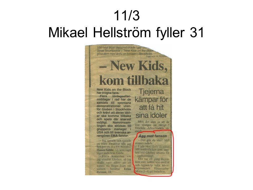 11/3 Mikael Hellström fyller 31