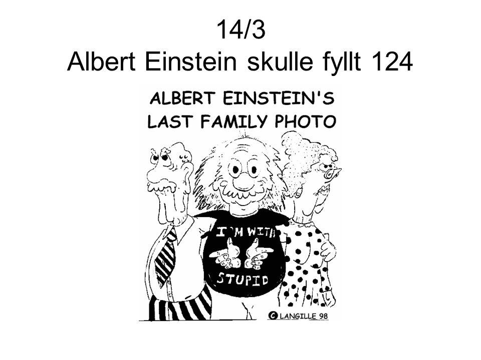 14/3 Albert Einstein skulle fyllt 124