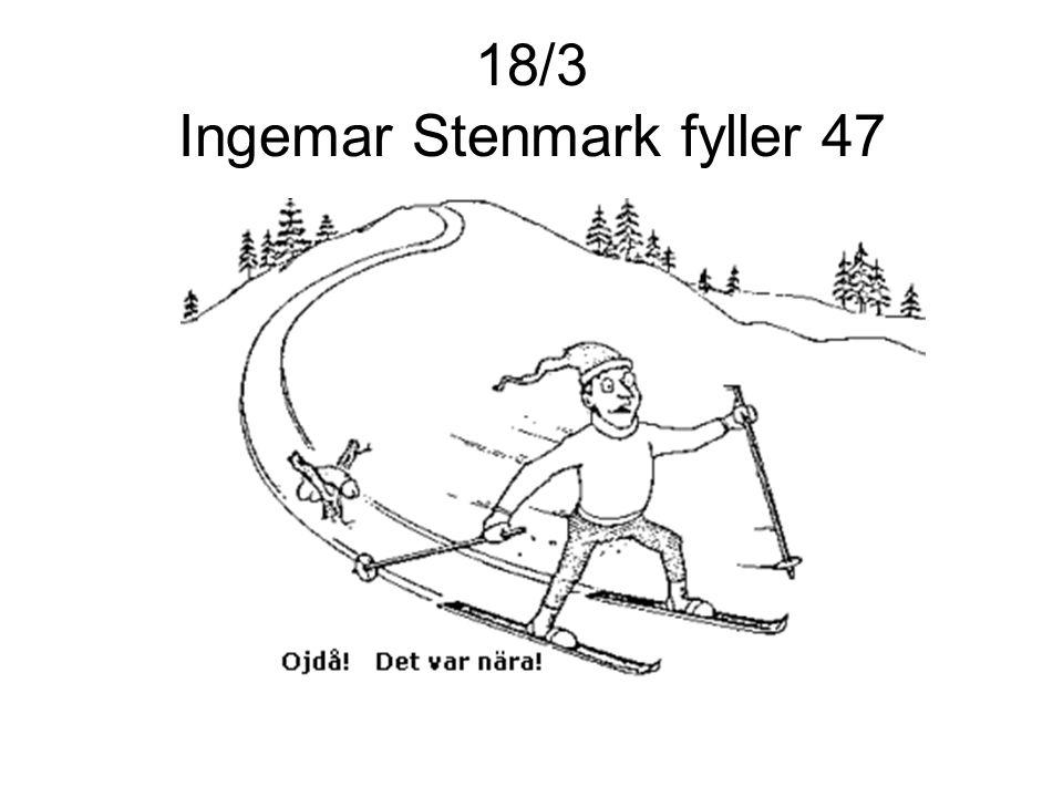 18/3 Ingemar Stenmark fyller 47