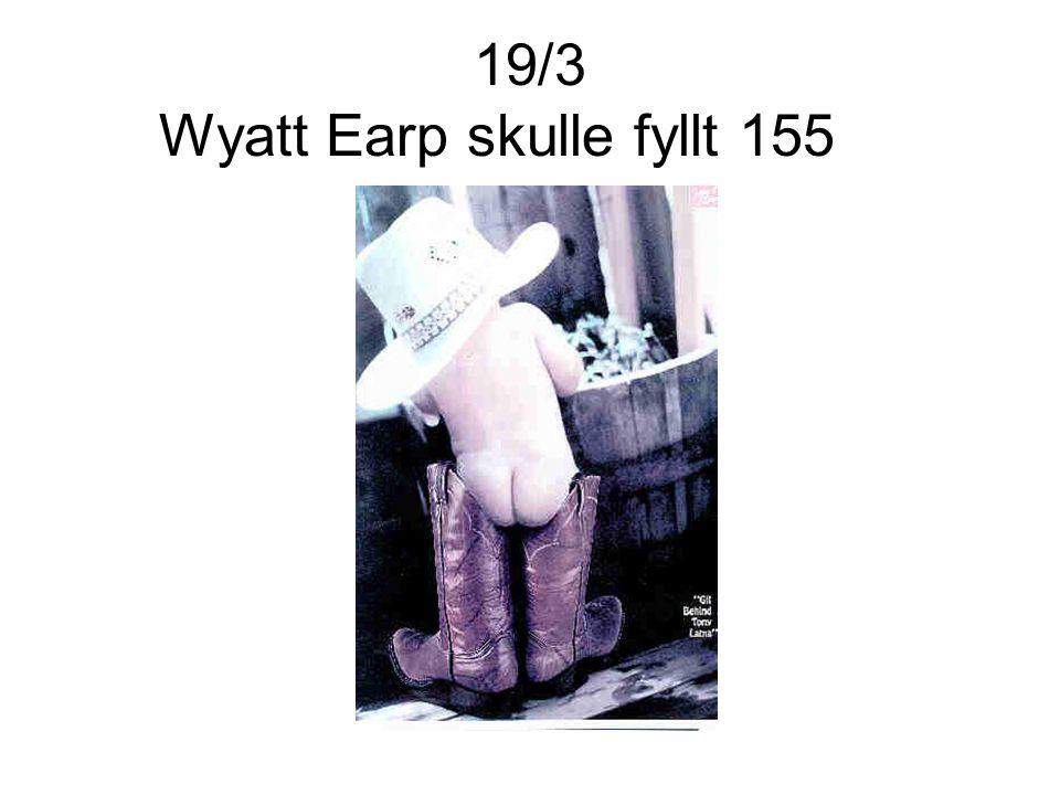 19/3 Wyatt Earp skulle fyllt 155