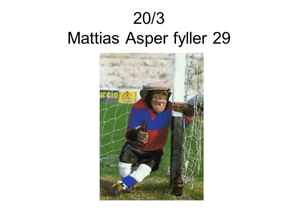 20/3 Mattias Asper fyller 29