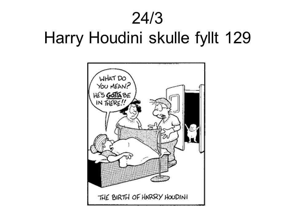 24/3 Harry Houdini skulle fyllt 129