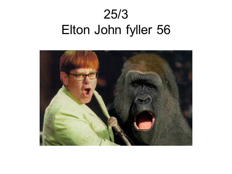 25/3 Elton John fyller 56