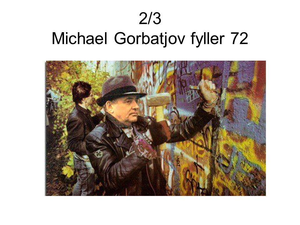 2/3 Michael Gorbatjov fyller 72