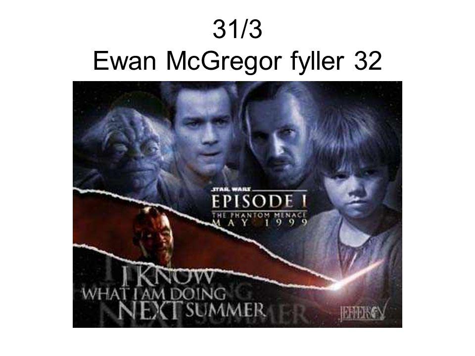 31/3 Ewan McGregor fyller 32