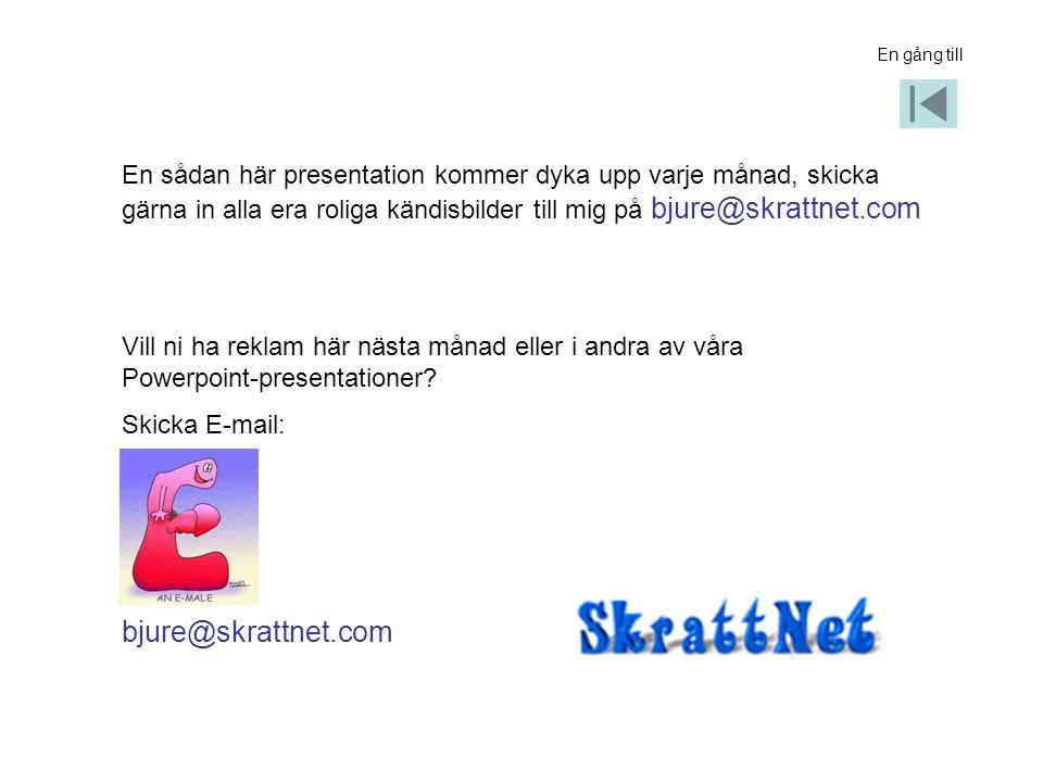 En gång till En sådan här presentation kommer dyka upp varje månad, skicka gärna in alla era roliga kändisbilder till mig på bjure@skrattnet.com Vill