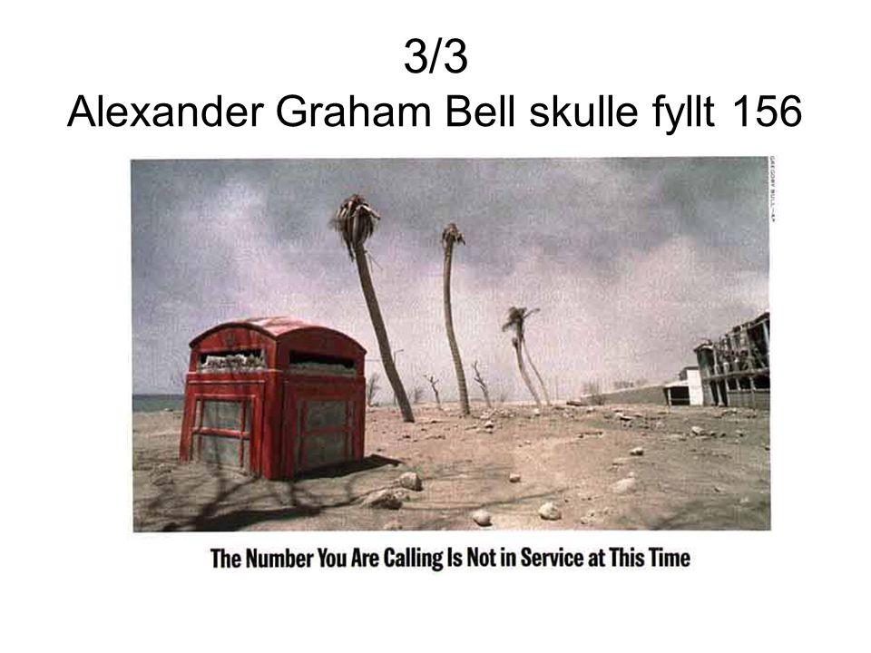 3/3 Alexander Graham Bell skulle fyllt 156