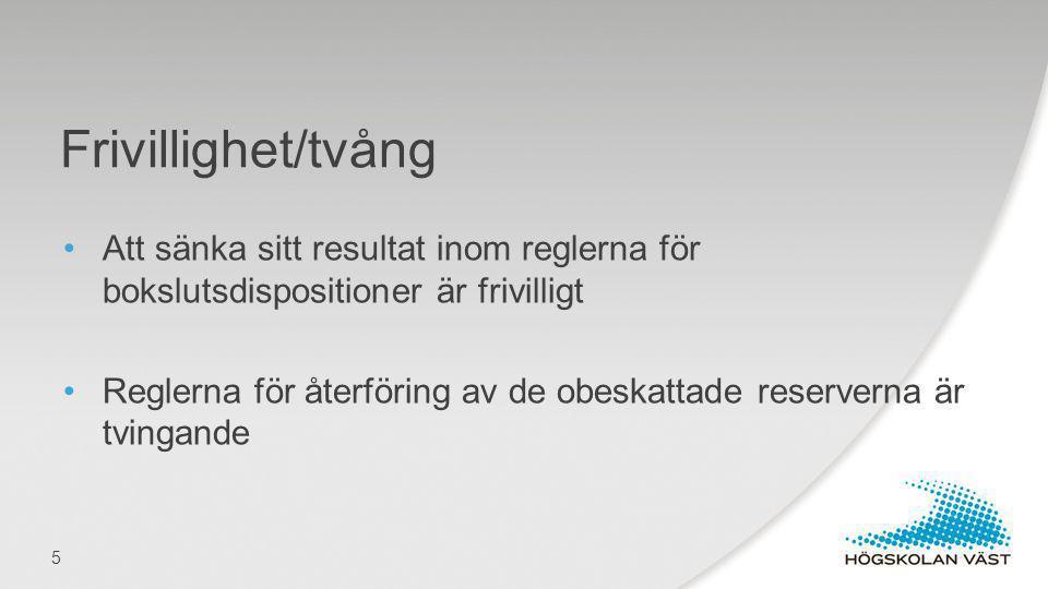 Att sänka sitt resultat inom reglerna för bokslutsdispositioner är frivilligt Reglerna för återföring av de obeskattade reserverna är tvingande Frivil