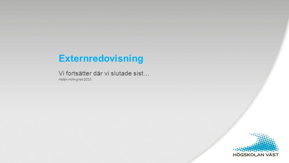 Externredovisning Vi fortsätter där vi slutade sist… Helén Holmgren 2013