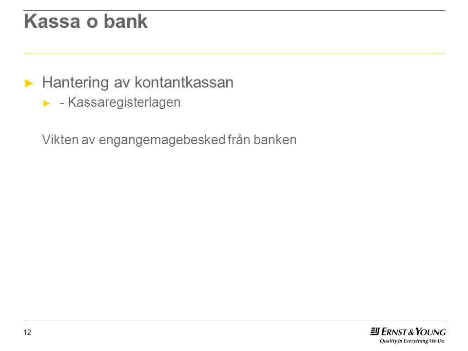 Kassa o bank ► Hantering av kontantkassan ► - Kassaregisterlagen Vikten av engangemagebesked från banken 12