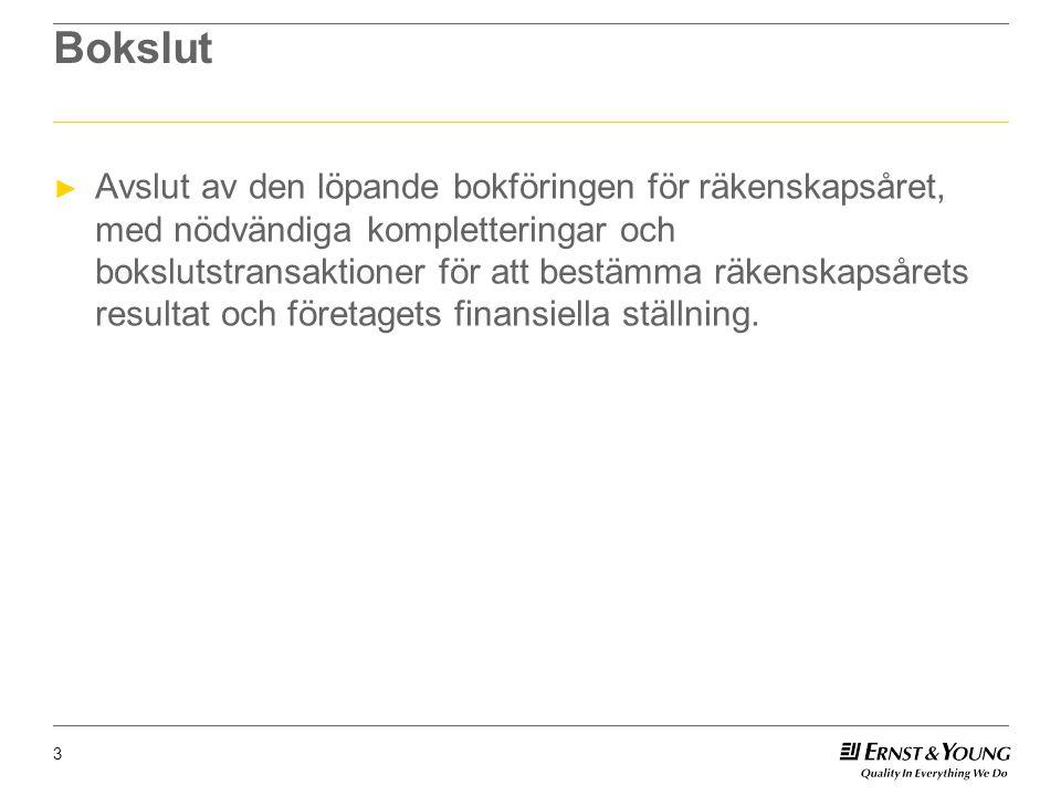 Bokslut ► Avslut av den löpande bokföringen för räkenskapsåret, med nödvändiga kompletteringar och bokslutstransaktioner för att bestämma räkenskapsår