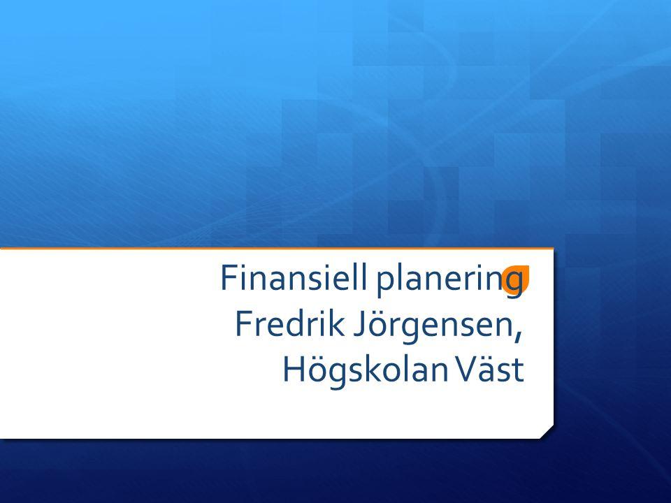 Finansiell planering Fredrik Jörgensen, Högskolan Väst