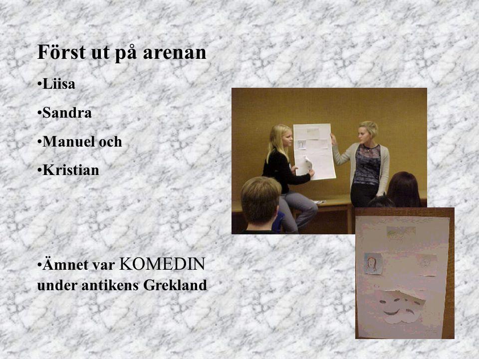 Först ut på arenan Liisa Sandra Manuel och Kristian Ämnet var KOMEDIN under antikens Grekland