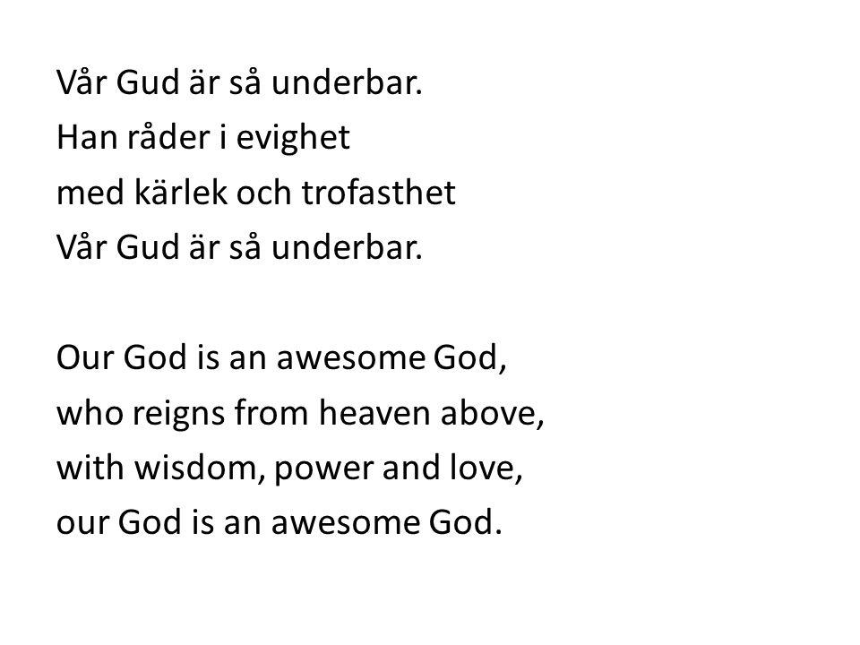 Vår Gud är så underbar. Han råder i evighet med kärlek och trofasthet Vår Gud är så underbar. Our God is an awesome God, who reigns from heaven above,