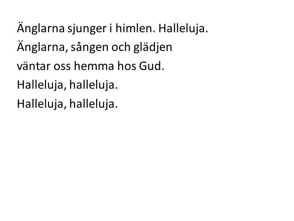 Änglarna sjunger i himlen. Halleluja. Änglarna, sången och glädjen väntar oss hemma hos Gud. Halleluja, halleluja.