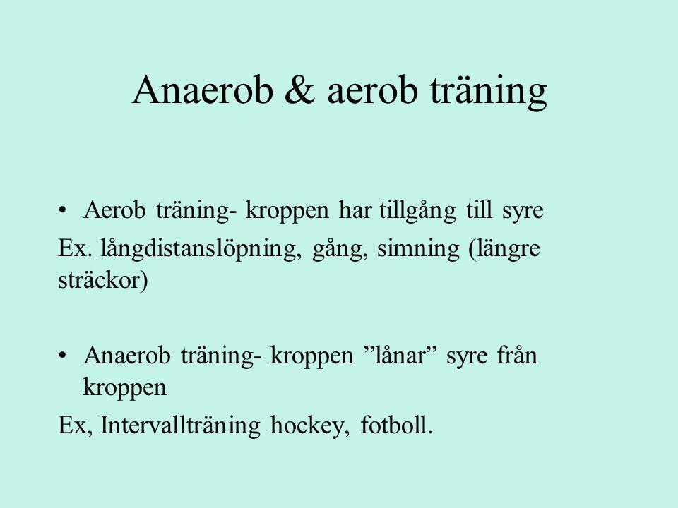 Anaerob & aerob träning Aerob träning- kroppen har tillgång till syre Ex.
