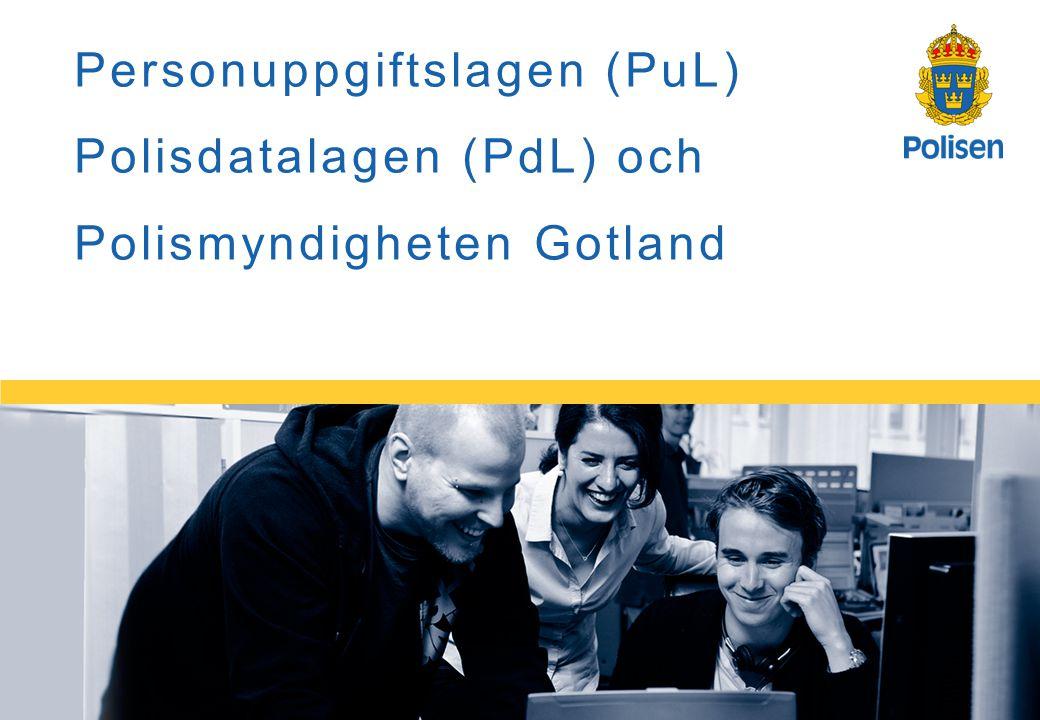 1 Personuppgiftslagen (PuL) Polisdatalagen (PdL) och Polismyndigheten Gotland