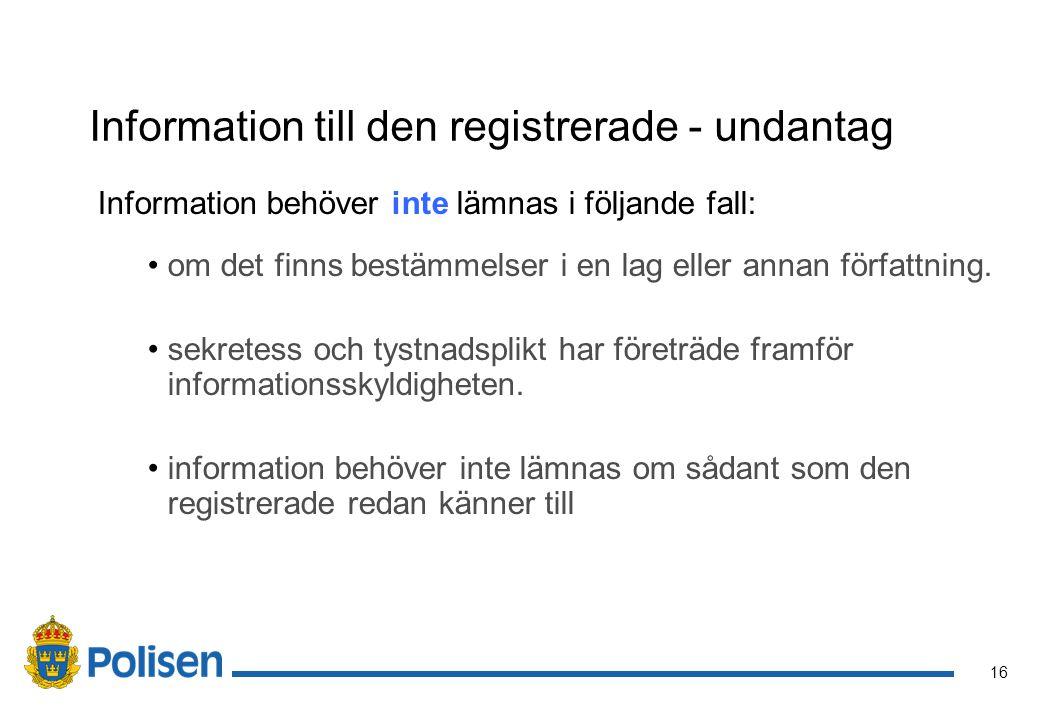16 Information till den registrerade - undantag Information behöver inte lämnas i följande fall: om det finns bestämmelser i en lag eller annan förfat