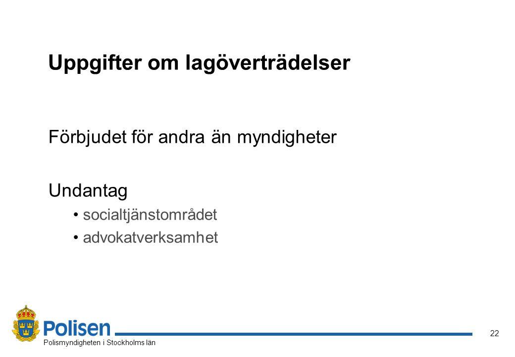 22 Polismyndigheten i Stockholms län Uppgifter om lagöverträdelser Förbjudet för andra än myndigheter Undantag socialtjänstområdet advokatverksamhet