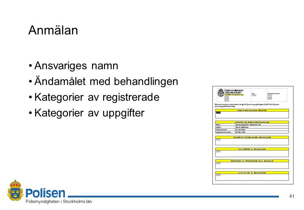41 Polismyndigheten i Stockholms län Anmälan Ansvariges namn Ändamålet med behandlingen Kategorier av registrerade Kategorier av uppgifter