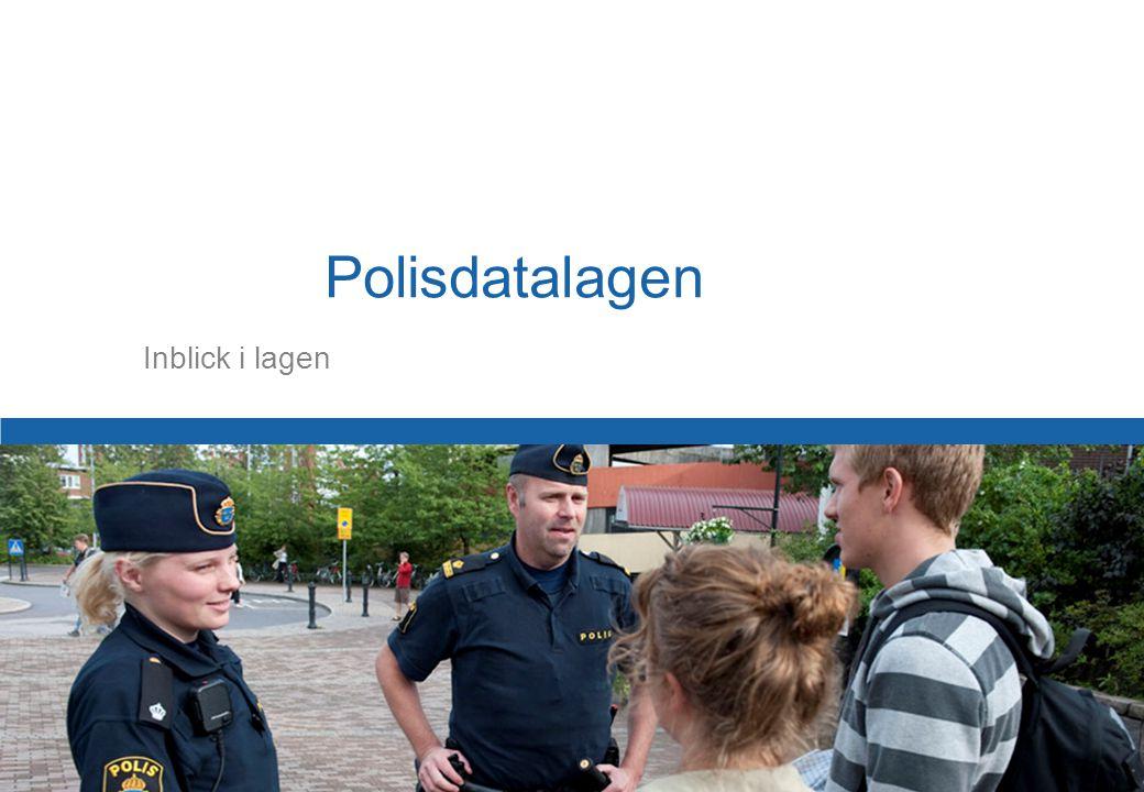 44 Polismyndigheten i Stockholms län Inblick i lagen Polisdatalagen