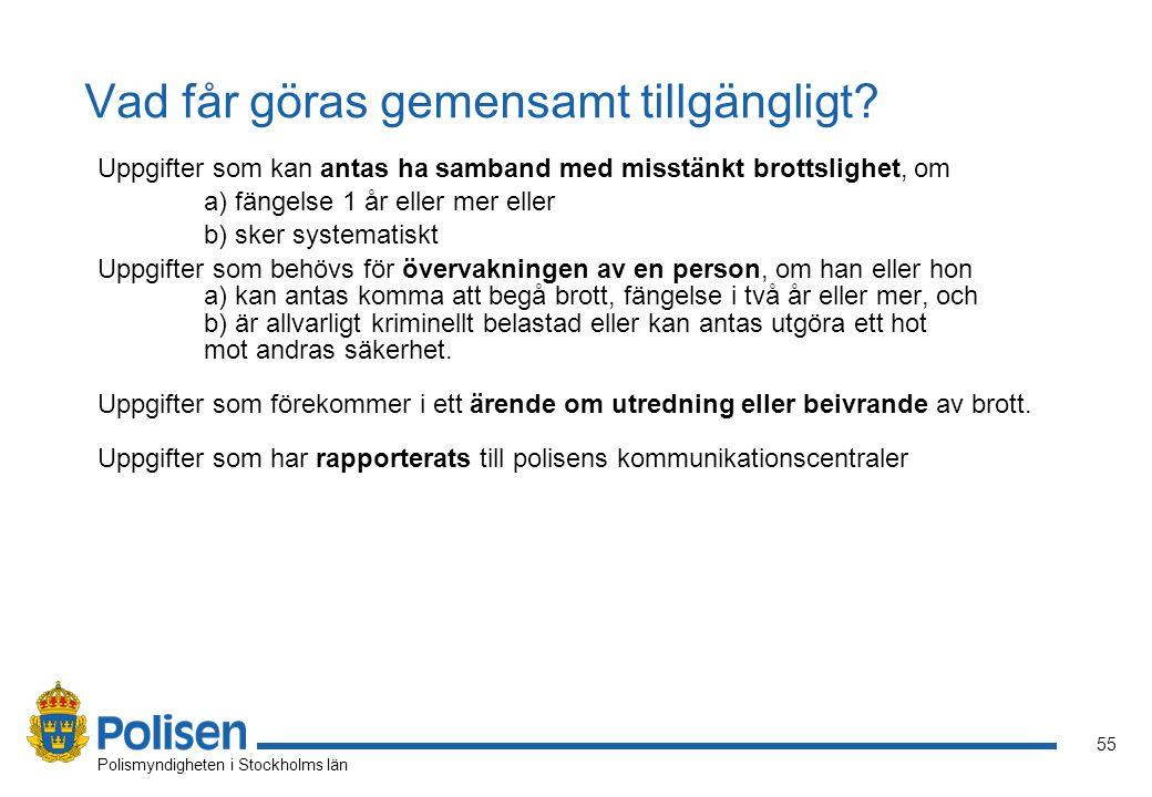 55 Polismyndigheten i Stockholms län Vad får göras gemensamt tillgängligt.