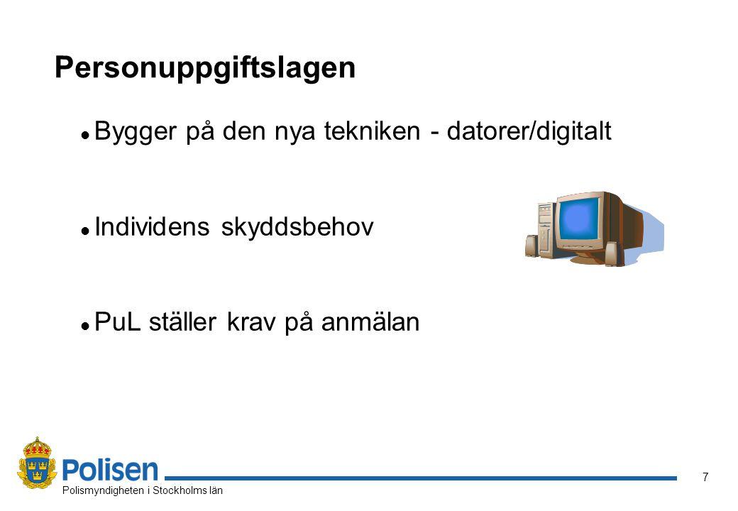 7 Polismyndigheten i Stockholms län Personuppgiftslagen l Bygger på den nya tekniken - datorer/digitalt l Individens skyddsbehov l PuL ställer krav på anmälan