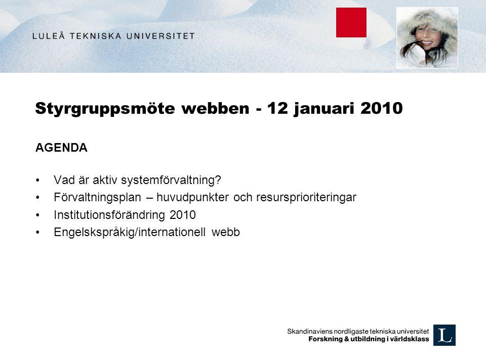 Styrgruppsmöte webben - 12 januari 2010 AGENDA Vad är aktiv systemförvaltning? Förvaltningsplan – huvudpunkter och resursprioriteringar Institutionsfö
