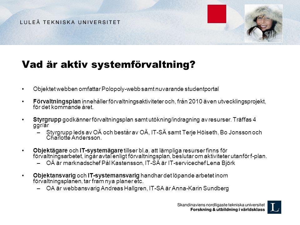 Vad är aktiv systemförvaltning? Objektet webben omfattar Polopoly-webb samt nuvarande studentportal Förvaltningsplan innehåller förvaltningsaktivitete