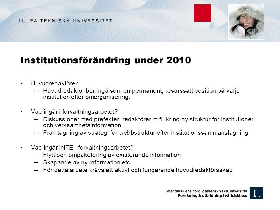 Institutionsförändring under 2010 Huvudredaktörer –Huvudredaktör bör ingå som en permanent, resurssatt position på varje institution efter omorganiser
