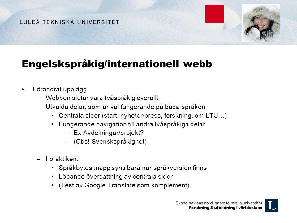 Engelskspråkig/internationell webb Förändrat upplägg –Webben slutar vara tvåspråkig överallt –Utvalda delar, som är väl fungerande på båda språken Cen