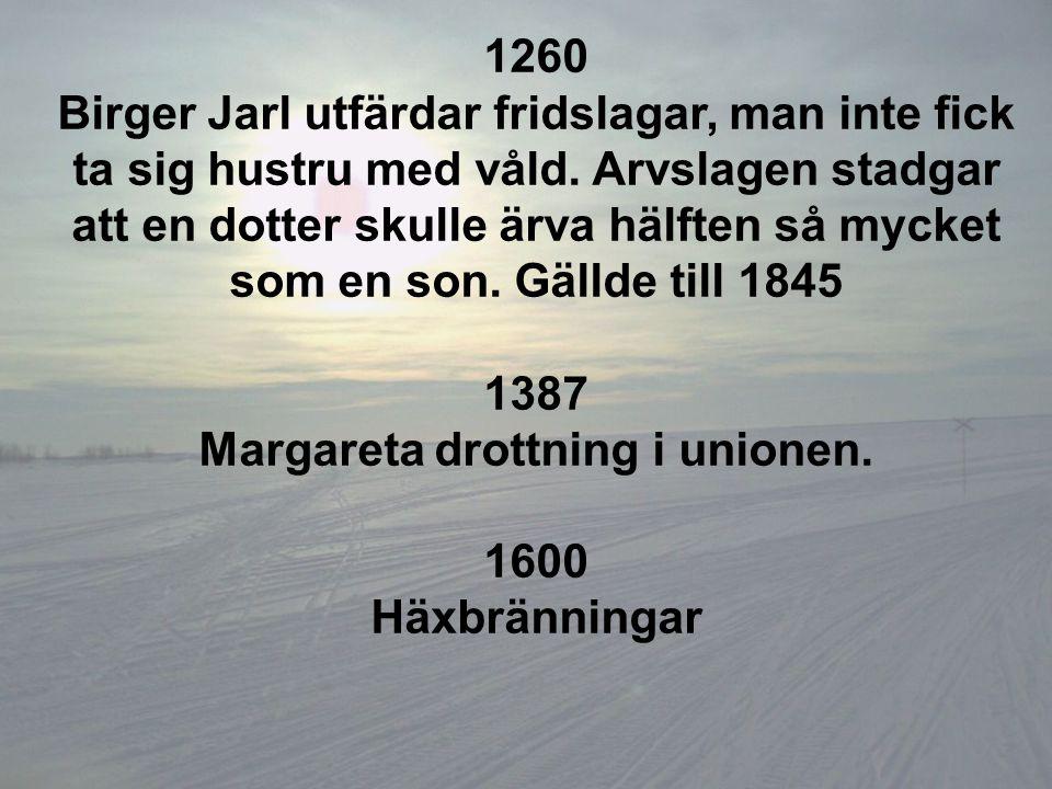 1260 Birger Jarl utfärdar fridslagar, man inte fick ta sig hustru med våld. Arvslagen stadgar att en dotter skulle ärva hälften så mycket som en son.