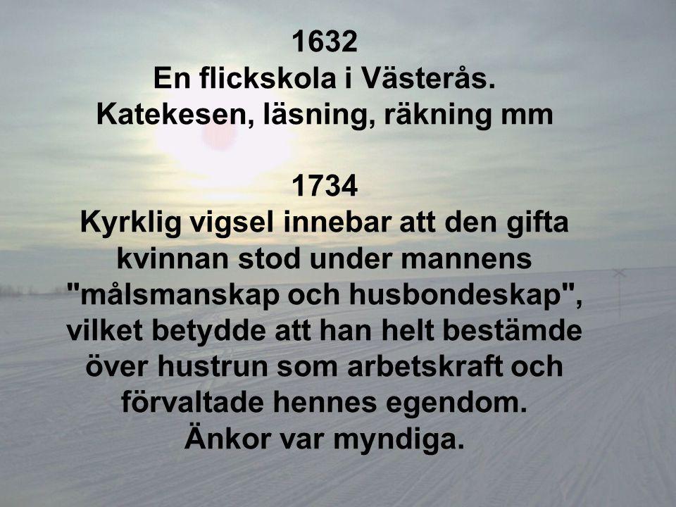 1632 En flickskola i Västerås. Katekesen, läsning, räkning mm 1734 Kyrklig vigsel innebar att den gifta kvinnan stod under mannens