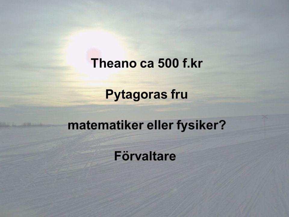 Theano ca 500 f.kr Pytagoras fru matematiker eller fysiker? Förvaltare
