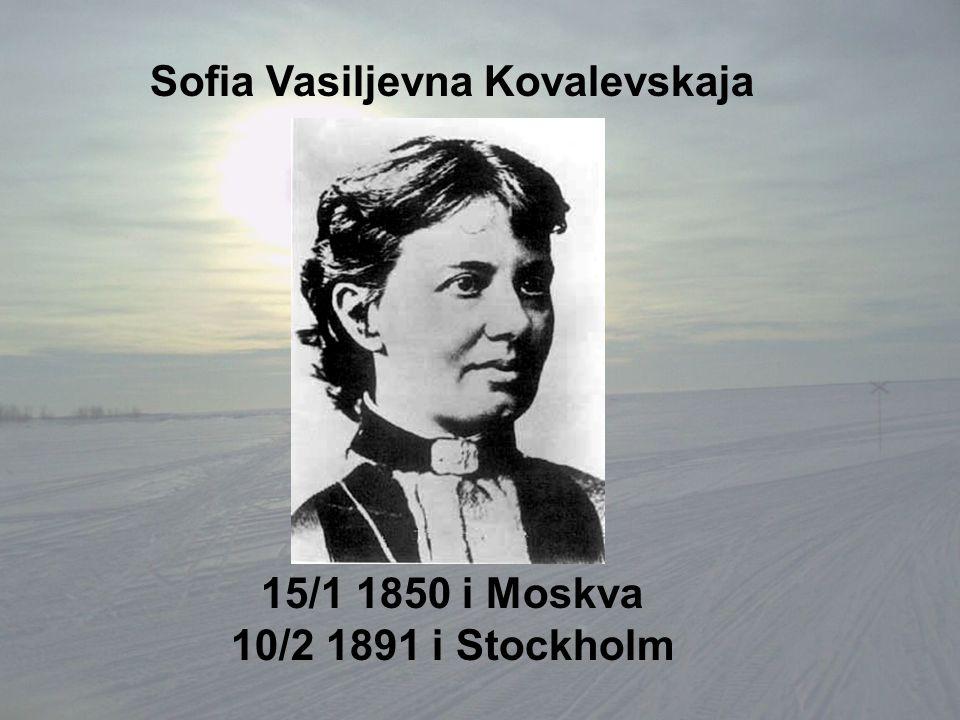 Sofia Vasiljevna Kovalevskaja 15/1 1850 i Moskva 10/2 1891 i Stockholm