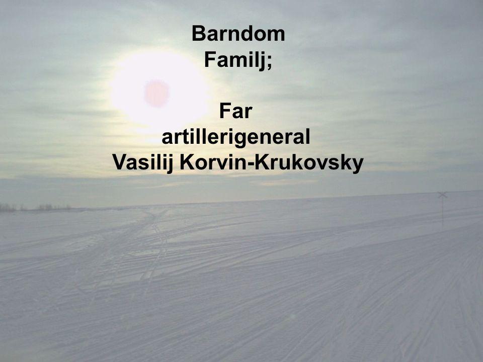 Barndom Familj; Far artillerigeneral Vasilij Korvin-Krukovsky