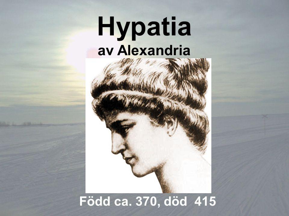 Hypatia av Alexandria Född ca. 370, död 415