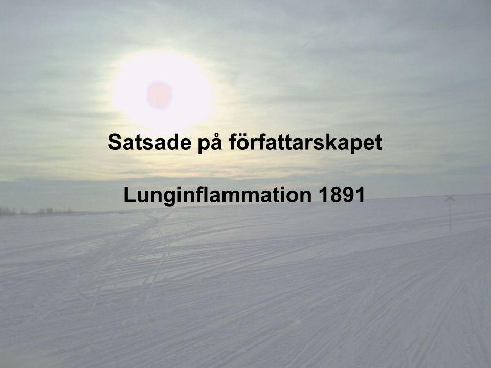 Satsade på författarskapet Lunginflammation 1891