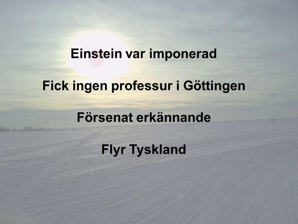 Einstein var imponerad Fick ingen professur i Göttingen Försenat erkännande Flyr Tyskland