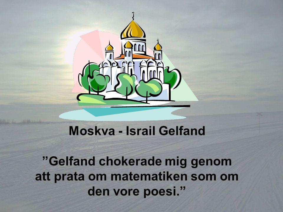 """Moskva - Israil Gelfand """"Gelfand chokerade mig genom att prata om matematiken som om den vore poesi."""""""