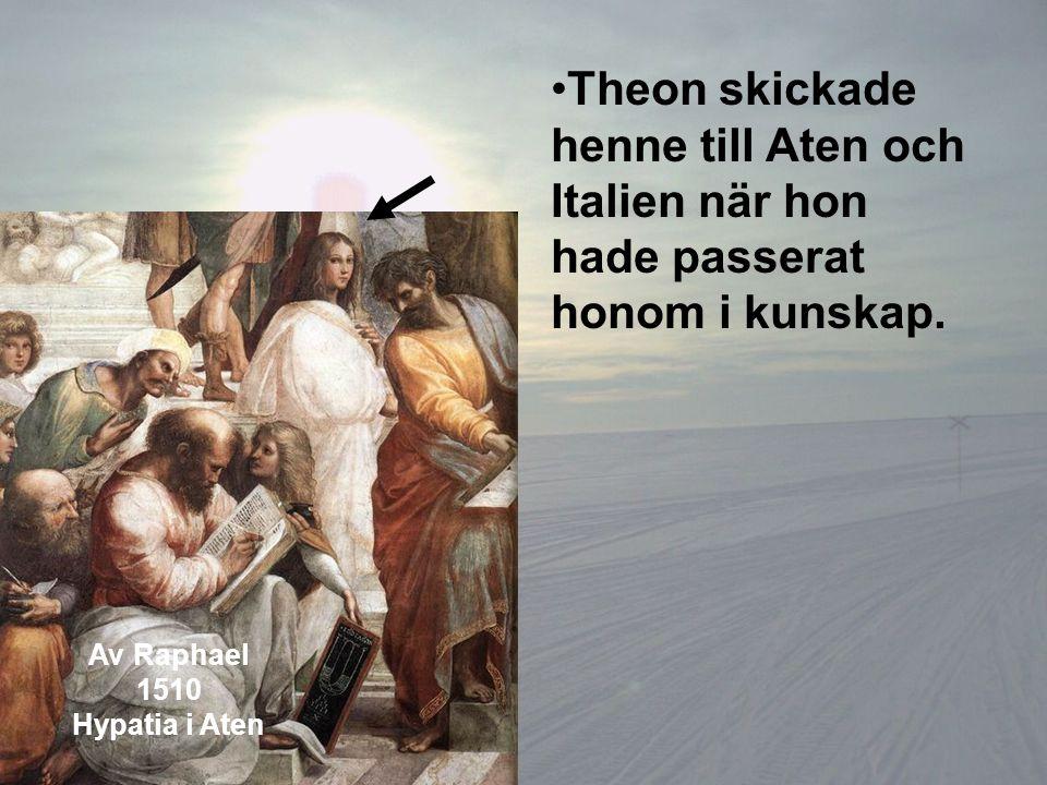 Theon skickade henne till Aten och Italien när hon hade passerat honom i kunskap. Av Raphael 1510 Hypatia i Aten
