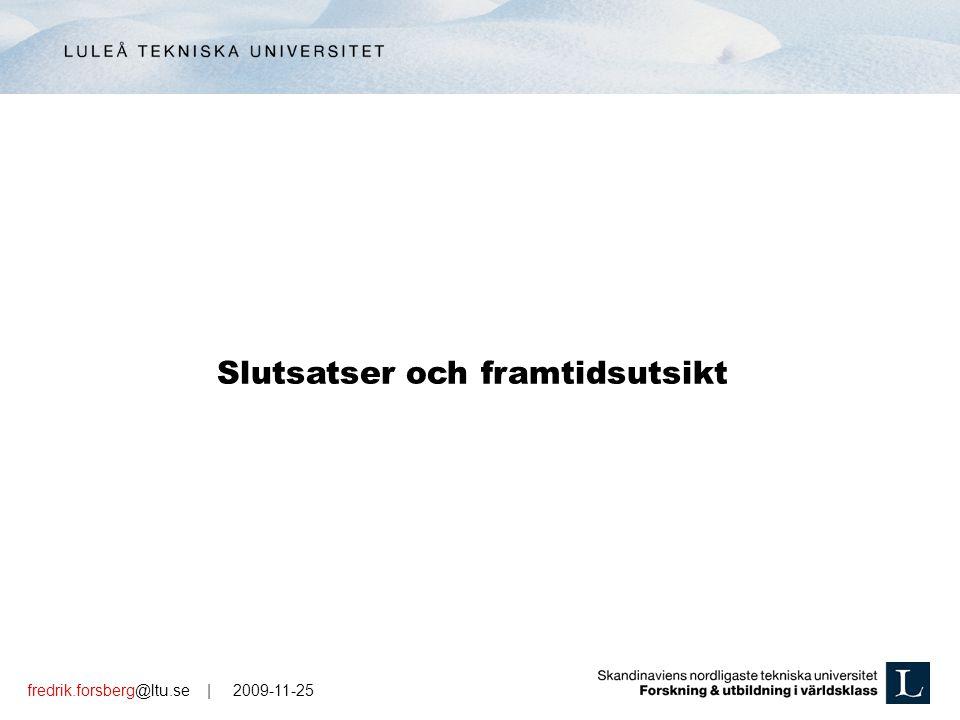 fredrik.forsberg@ltu.se | 2009-11-25 Slutsatser och framtidsutsikt