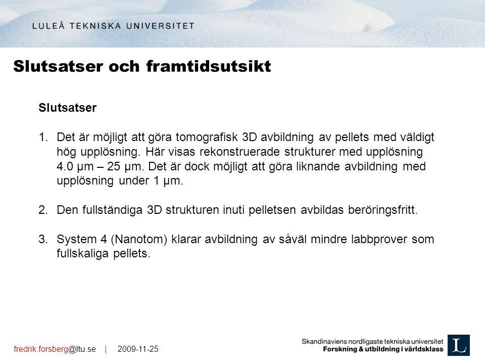 fredrik.forsberg@ltu.se | 2009-11-25 Slutsatser 1.Det är möjligt att göra tomografisk 3D avbildning av pellets med väldigt hög upplösning. Här visas r