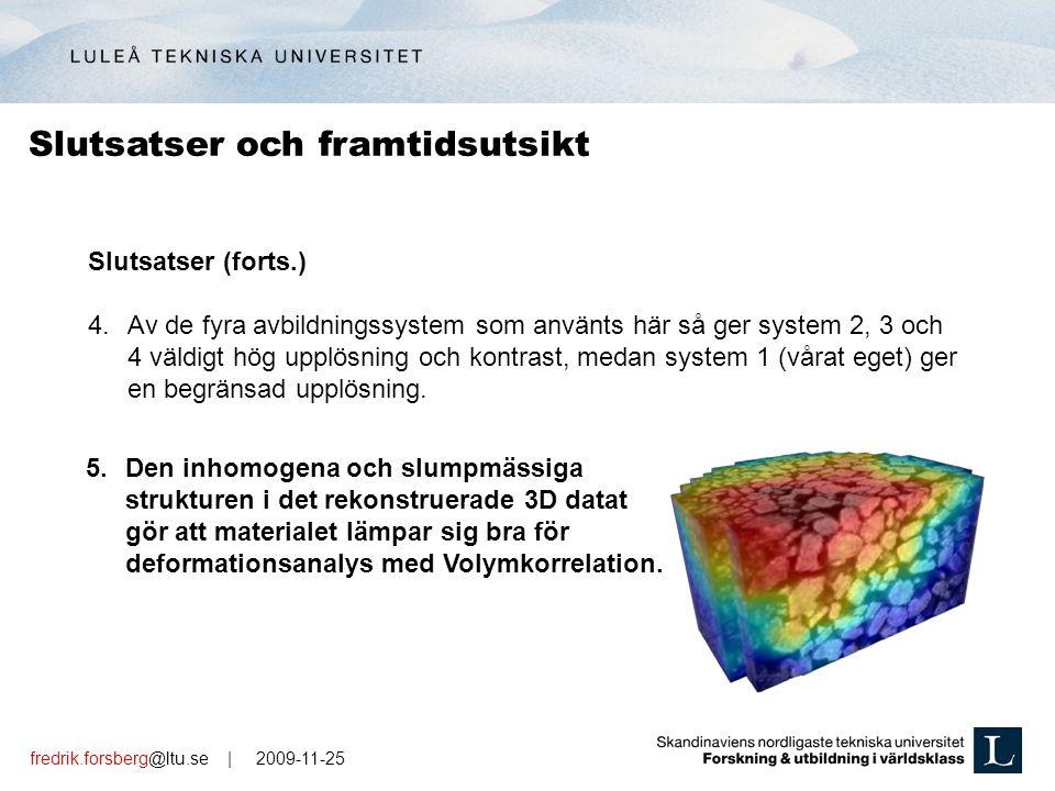 fredrik.forsberg@ltu.se | 2009-11-25 Slutsatser (forts.) 4.Av de fyra avbildningssystem som använts här så ger system 2, 3 och 4 väldigt hög upplösning och kontrast, medan system 1 (vårat eget) ger en begränsad upplösning.