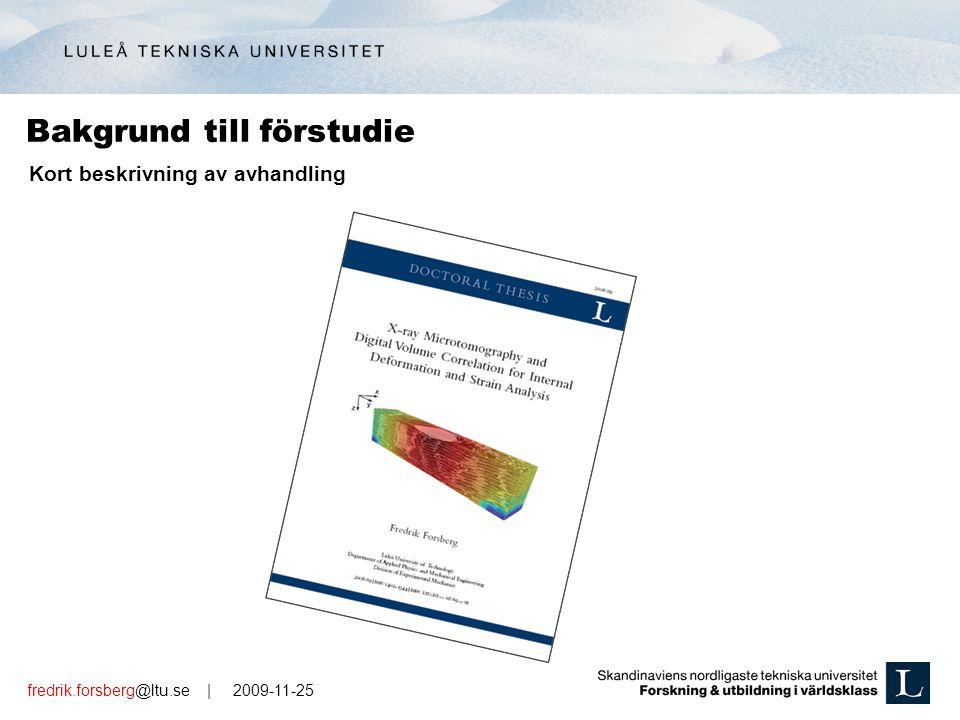 fredrik.forsberg@ltu.se | 2009-11-25 Bakgrund till förstudie Kort beskrivning av avhandling