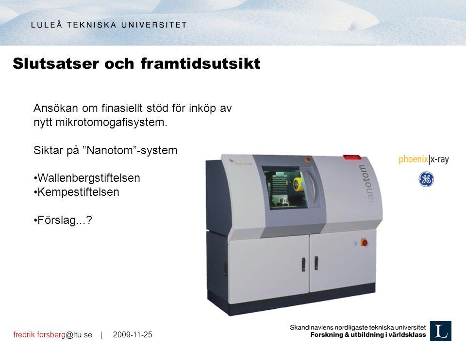 fredrik.forsberg@ltu.se | 2009-11-25 Slutsatser och framtidsutsikt Ansökan om finasiellt stöd för inköp av nytt mikrotomogafisystem.